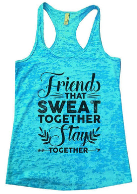 Friends THAT SWEAT TOGETHER Stay TOGETHER Burnout Tank Top By Womens Tank Tops Small Womens Tank Tops Tahiti Blue