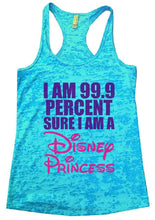 I AM 99.9 PERCENT SURE I AM A Disney Princess Burnout Tank Top By Womens Tank Tops Small Womens Tank Tops Tahiti Blue