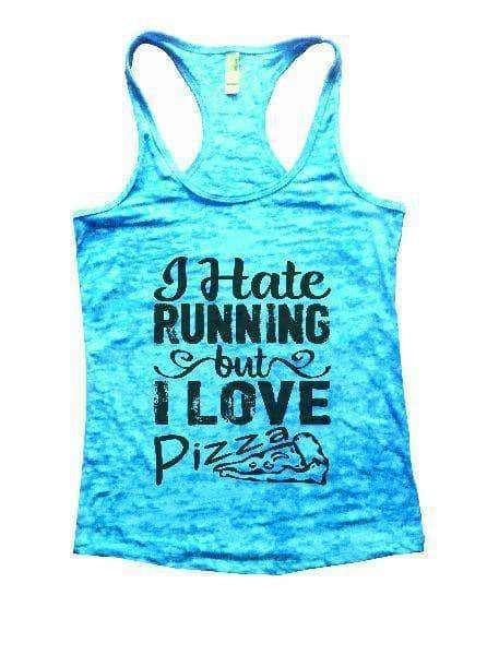I Hate Running But I Love Pizza Burnout Tank Top By Womens Tank Tops Small Womens Tank Tops Tahiti Blue