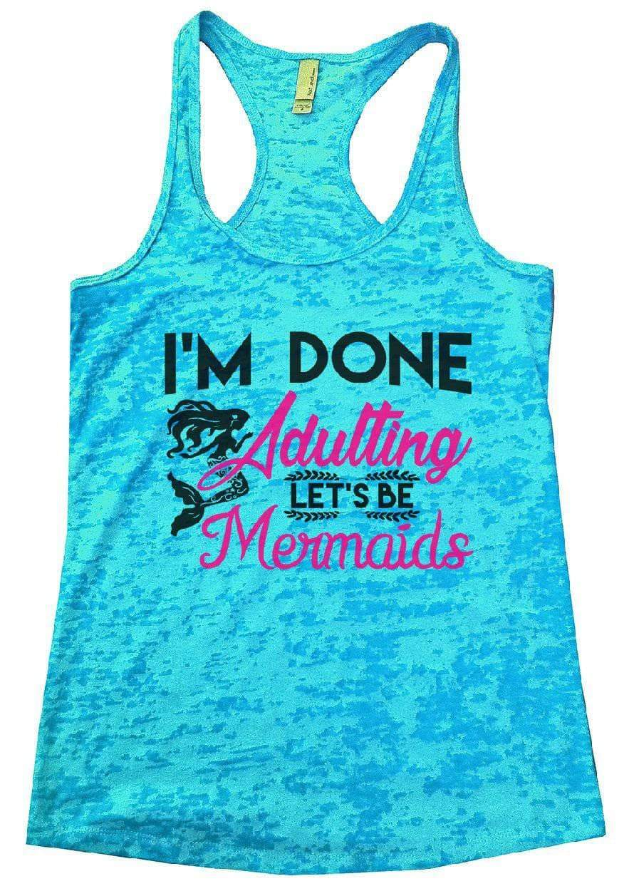 I'M DONE Adulting LET'S BE Mermaids Burnout Tank Top By Womens Tank Tops Small Womens Tank Tops Tahiti Blue