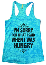 I'M SORRY FOR WHAT I SAID WHEN I WAS HUNGRY Burnout Tank Top By Womens Tank Tops Small Womens Tank Tops Tahiti Blue