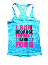 I RUN BECAUSE I REALLY LIKE FOOD Burnout Tank Top By Womens Tank Tops Small Womens Tank Tops Tahiti Blue
