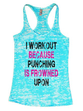 I WORKOUT BECAUSE PUNCHING IS FROWNED UPON Burnout Tank Top By Womens Tank Tops Small Womens Tank Tops Tahiti Blue