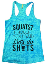SQUATS? I THOUGHT YOU SAID Let's Do SHOTS Burnout Tank Top By Womens Tank Tops Small Womens Tank Tops Tahiti Blue