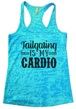Tailgating IS MY CARDIO Burnout Tank Top By Womens Tank Tops Small Womens Tank Tops Tahiti Blue