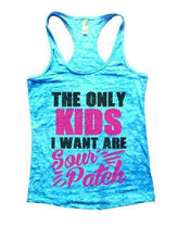 The Only Kids I Want Are Sour Patch Burnout Tank Top By Womens Tank Tops Small Womens Tank Tops Tahiti Blue