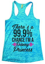 There's A 99.9% CHANCE I'M A Disney Princess Burnout Tank Top By Womens Tank Tops Small Womens Tank Tops Tahiti Blue