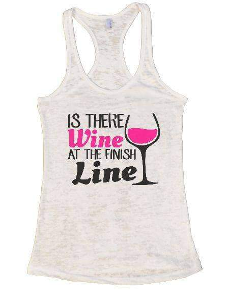 Is There Wine At The Finish Line Burnout Tank Top By Womens Tank Tops Small Womens Tank Tops White