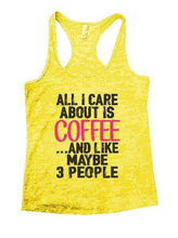 All I Care About Is Coffee And Like Maybe 3 People Burnout Tank Top By Womens Tank Tops Small Womens Tank Tops Yellow