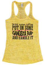Drink Some Coffee PUT ON SOME GANGSTA RAP AND HANDLE IT Burnout Tank Top By Womens Tank Tops Small Womens Tank Tops Yellow