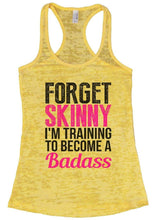 FORGET SKINNY I'M TRAINING TO BECOME A Badass Burnout Tank Top By Womens Tank Tops Small Womens Tank Tops Yellow