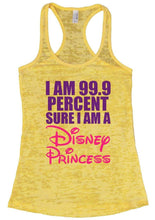I AM 99.9 PERCENT SURE I AM A Disney Princess Burnout Tank Top By Womens Tank Tops Small Womens Tank Tops Yellow