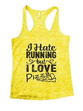 I Hate Running But I Love Pizza Burnout Tank Top By Womens Tank Tops Small Womens Tank Tops Yellow