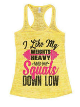 I Like My Weights Heavy And My Squats Down Low Burnout Tank Top By Womens Tank Tops Small Womens Tank Tops Yellow