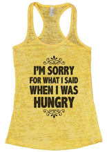 I'M SORRY FOR WHAT I SAID WHEN I WAS HUNGRY Burnout Tank Top By Womens Tank Tops Small Womens Tank Tops Yellow