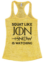 SQUAT LIKE JON SNOW IS WATCHING Burnout Tank Top By Womens Tank Tops Small Womens Tank Tops Yellow