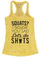 SQUATS? I THOUGHT YOU SAID Let's Do SHOTS Burnout Tank Top By Womens Tank Tops Small Womens Tank Tops Yellow