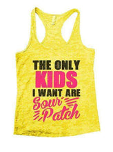 The Only Kids I Want Are Sour Patch Burnout Tank Top By Womens Tank Tops Small Womens Tank Tops Yellow