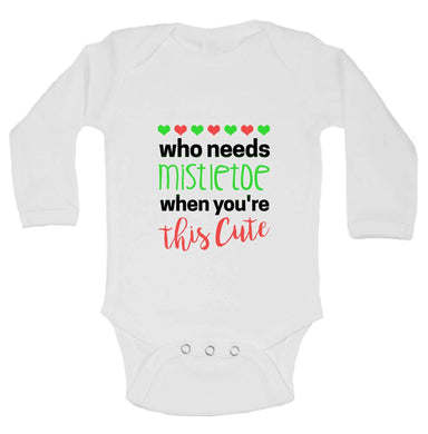 Christmas Onesies -ξWho Needs Mistletoe When You're This Cute FUNNY KIDS ONESIE Long Sleeve 0-3 Months Womens Tank Tops