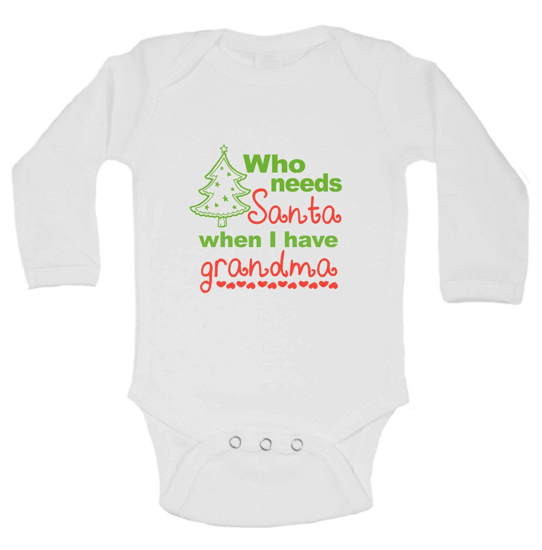Christmas Onesies -ξWho Needs Santa When I Have Grandma FUNNY KIDS ONESIE Long Sleeve 0-3 Months Womens Tank Tops