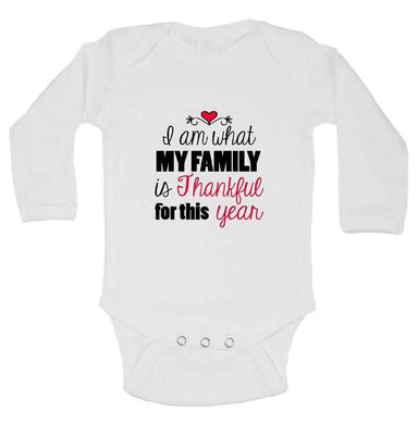 I Am What My Family Is Thankful For This Year FUNNY KIDS ONESIE Long Sleeve 0-3 Months Womens Tank Tops
