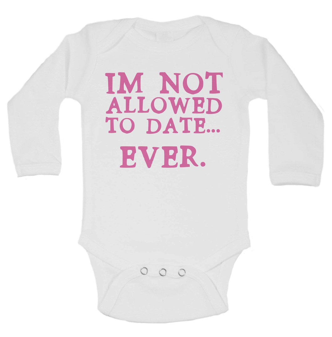 Im Not Allowed To Date... Ever. Funny Kids Onesie Long Sleeve 0-3 Months Womens Tank Tops