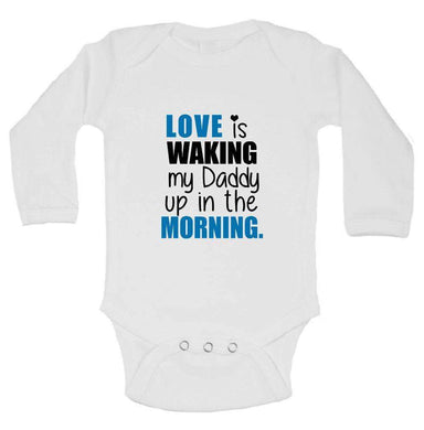 Love Is Waking My Daddy Up In The Morning. FUNNY KIDS ONESIE Long Sleeve 0-3 Months Womens Tank Tops