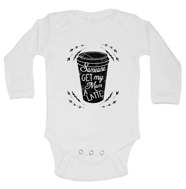 Someone Get My Mom A Latte Funny Kids Onesie Long Sleeve 0-3 Months Womens Tank Tops