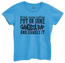 Womens Drink Some Coffee Put On Some Gangsta Rap And Handle It Tshirt Small Womens Tank Tops Blue Tshirt