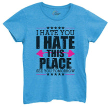 Womens I Hate You I Hate This Place See You Tomorrow Tshirt Small Womens Tank Tops Blue Tshirt