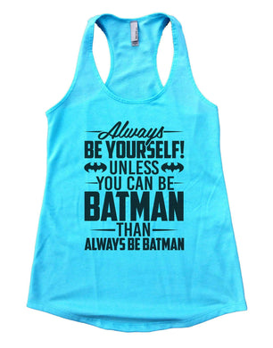 Always Be Yourself Unless You Can Be Batman Then Always Be Batman Womens Workout Tank Top Small Womens Tank Tops Cancun Blue