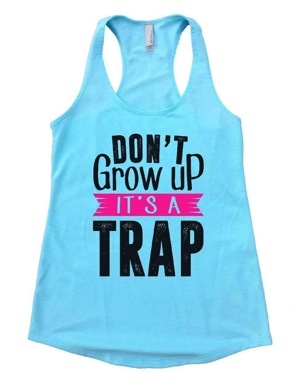 DON'T Grow Up IT'S A TRAP Womens Workout Tank Top Small Womens Tank Tops Cancun Blue