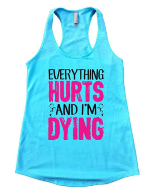 EVERYTHING HURTS AND I'M DYING Womens Workout Tank Top Small Womens Tank Tops Cancun Blue