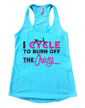 I Cycle To Burn Off The Crazy Womens Workout Tank Top Small Womens Tank Tops Cancun Blue
