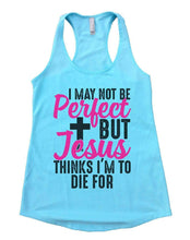 I MAY NOT BE Perfect BUT Jesus THINKS I'M TO DIE FOR Womens Workout Tank Top Small Womens Tank Tops Cancun Blue