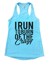 I RUN TO BURN OF THE Crazy Womens Workout Tank Top Small Womens Tank Tops Cancun Blue