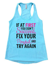 IF AT FIRST YOU DON'T Succeed, FIX YOUR Ponytail, AND TRY AGAIN Womens Workout Tank Top Small Womens Tank Tops Cancun Blue