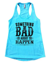 SOMETHING BAD IS ABOUT TO HAPPEN Womens Workout Tank Top Small Womens Tank Tops Cancun Blue