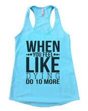 WHEN YOU FEEL LIKE DYING DO 10 MORE Womens Workout Tank Top Small Womens Tank Tops Cancun Blue