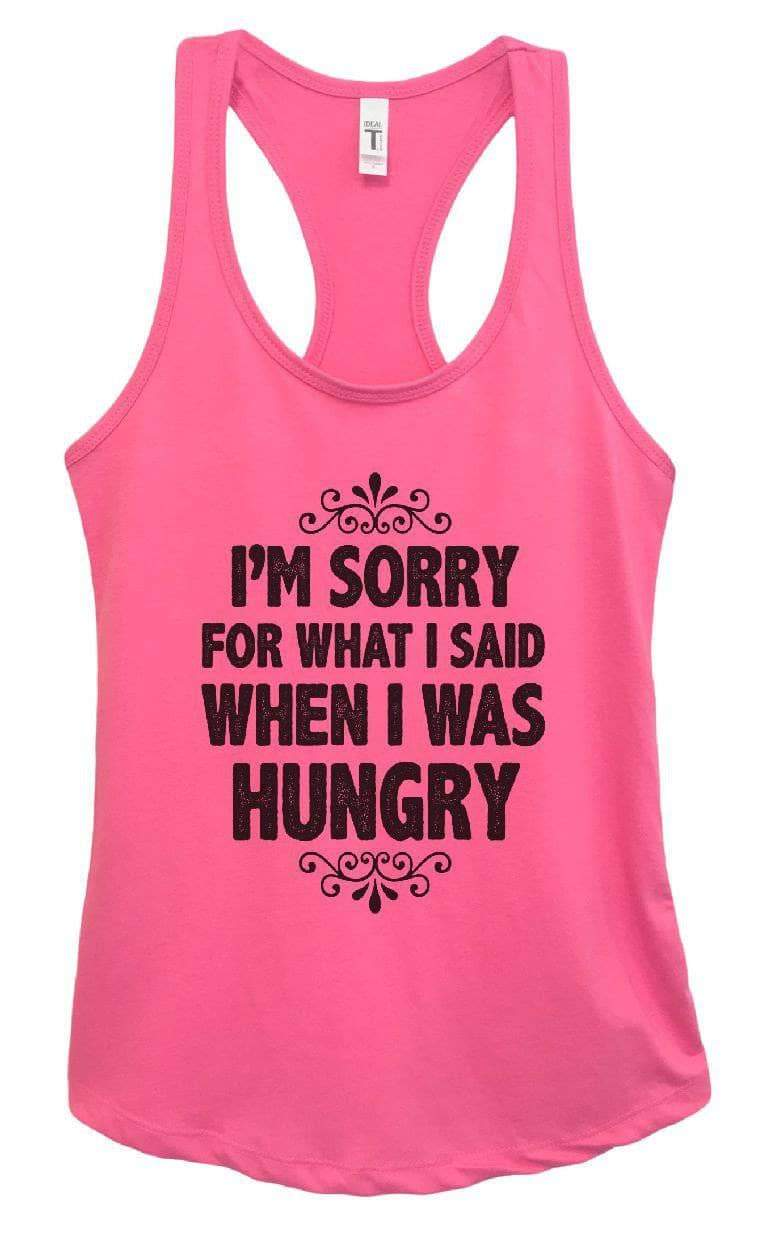 Womens I'm Sorry For What I Said When I Was Hungry Grapahic Design Fitted Tank Top Small Womens Tank Tops Fuchsia