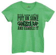 Womens Drink Some Coffee Put On Some Gangsta Rap And Handle It Tshirt Small Womens Tank Tops Green Tshirt