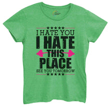 Womens I Hate You I Hate This Place See You Tomorrow Tshirt Small Womens Tank Tops Green Tshirt