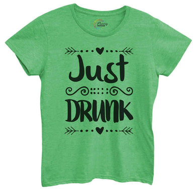Womens Just Drunk Tshirt Small Womens Tank Tops Green Tshirt