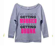 My Friend Is Getting Married I'm Just Getting Drunk Womens 3/4 Long Sleeve Vintage Raw Edge Shirt Small Womens Tank Tops Grey