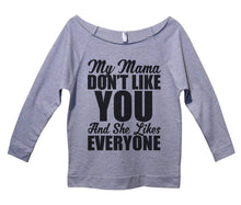 My Mama Don't Like You And She Likes Everyone Womens 3/4 Long Sleeve Vintage Raw Edge Shirt Small Womens Tank Tops Grey