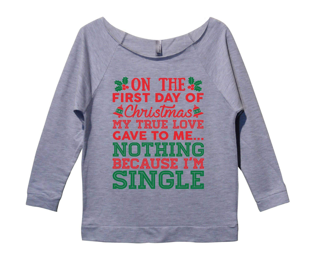 On The First Day Of Christmas My True Love Gave To Me... Nothing Because I'm Single Womens 3/4 Long Sleeve Vintage Raw Edge Shirt Small Womens Tank Tops Grey