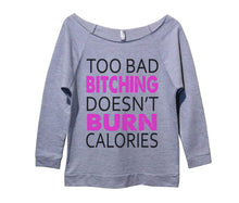 Too Bad Bitching Doesn't Burn Calories Womens 3/4 Long Sleeve Vintage Raw Edge Shirt Small Womens Tank Tops Grey