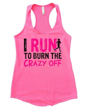 I RUN TO BURN THE CRAZY OFF Womens Workout Tank Top Small Womens Tank Tops Heather Pink