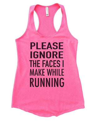 PLEASE IGNORE THE FACES I MAKE WHILE RUNNING Womens Workout Tank Top Small Womens Tank Tops Heather Pink