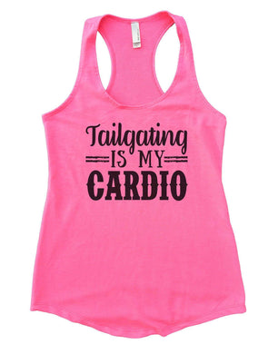 Tailgating Is My Cardio Womens Workout Tank Top Small Womens Tank Tops Heather Pink